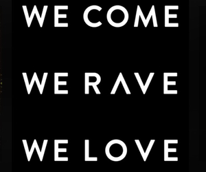 come, rave, and love image