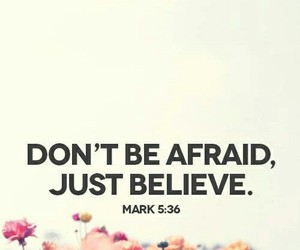 believe, quote, and afraid image