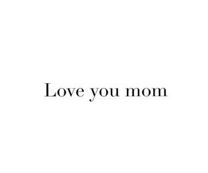 mom, quotes, and i love my mom image