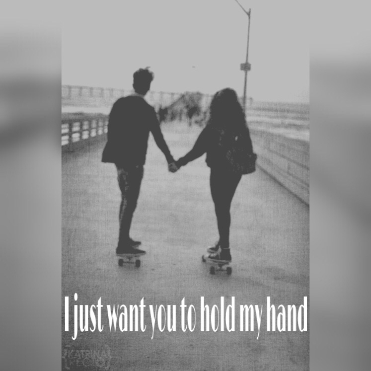 I Just Want You To Hold My Hand On We Heart It