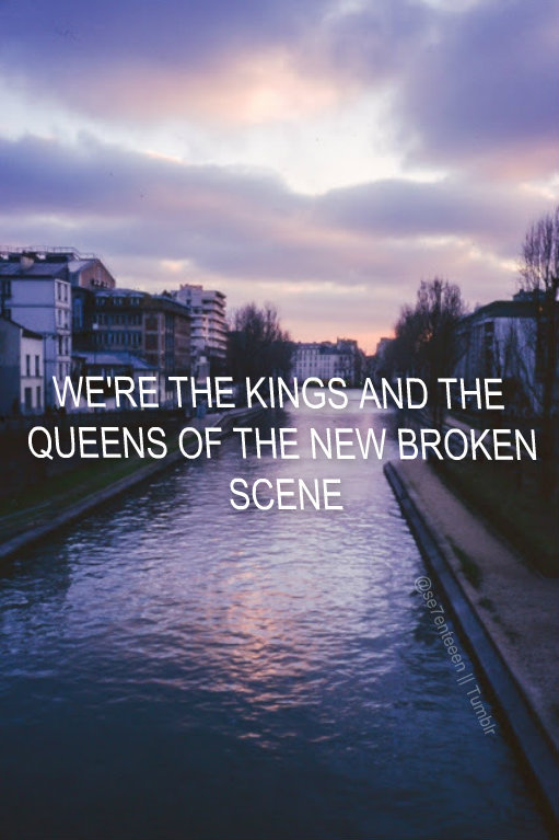 We Re The Kings And The Queens Of The New Broken Scene