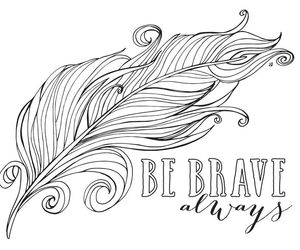 be brave, quotes, and feathers image