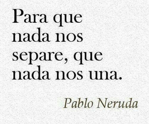 pablo neruda, frases, and quotes image