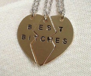 bitch, Best, and friends image