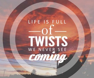 coming, life, and twists image