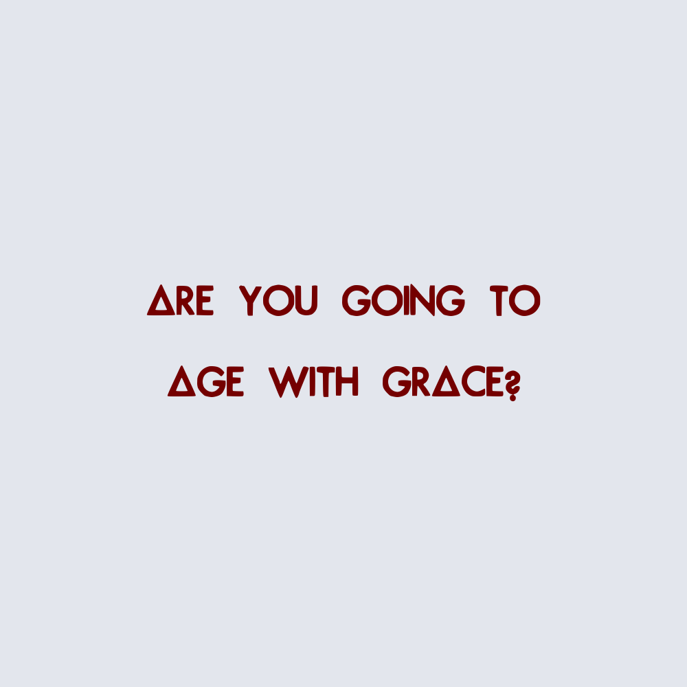 Are You Going To Age With Grace Via Tumblr