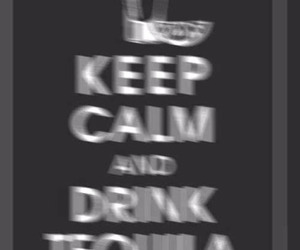 tequila, keep calm, and drink image
