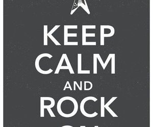 keep calm, rock, and rock on image