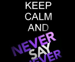 justin bieber, never say never, and keep calm image