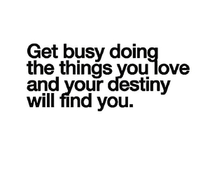 busy, quote, and destiny image