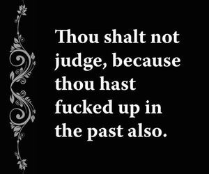 don't judge and thou shalt not judge image