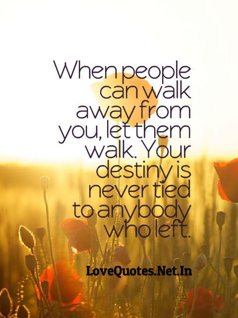 When people can walk away from you, let them walk. Your ...