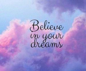 Dream, believe, and quotes image
