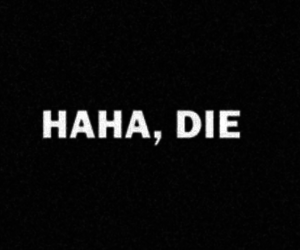 die, haha, and quotes image