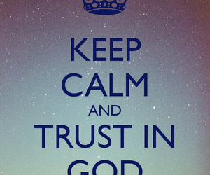 god, keep calm, and trust image