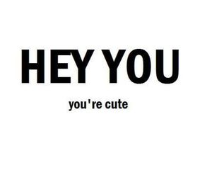 cute, you, and hey image