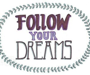 Dream, follow, and words image