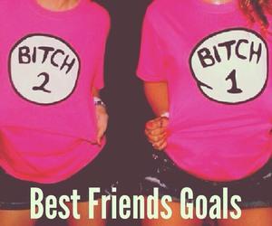 goals, best friends, and bitch image