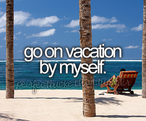 vacation, myself, and bucket list image
