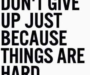 difficult, hard, and dont give up image