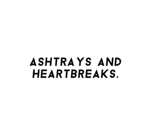 heartbreak, song, and ashtrays image