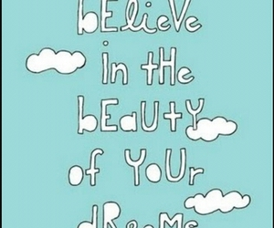 believe, dreams, and love image