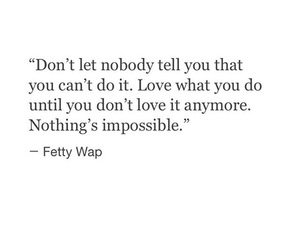you can, love what you do, and nothing's impossible image