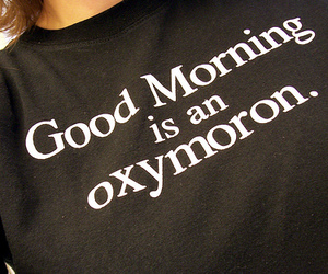 good morning, morning, and oxymoron image