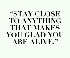 alive, glad, and stay close image