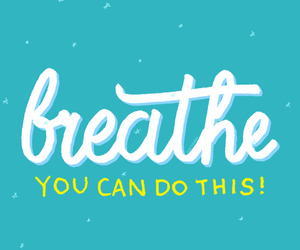 breathe, encouragement, and motivation image