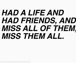 :(, i miss everything, and i miss my friends image