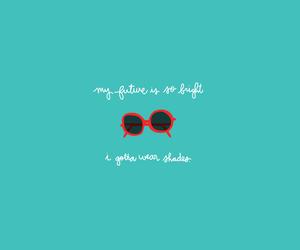 quote, sunglasses, and bright image