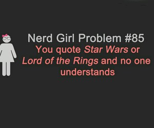 star wars, lord of the rings, and nerd girl problems image
