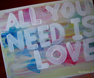 love, quote, and all you need is love image