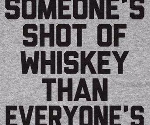 whiskey, quote, and shot image