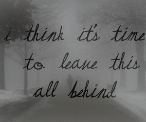 quote, leave, and behind image