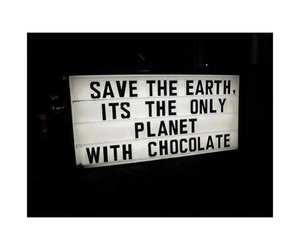 chocolate, quote, and save the earth image