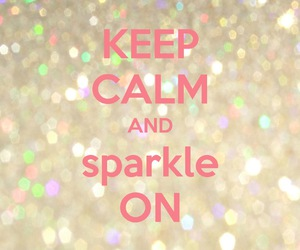 sparkle, glitter, and keep calm image