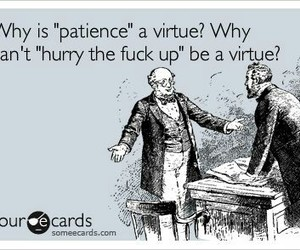funny, patience, and virtue image