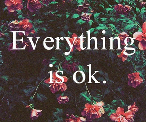 ok, flowers, and everything image