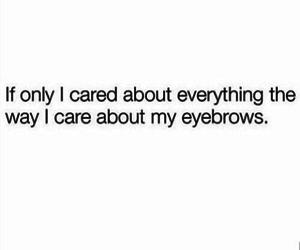 quote, everything, and eyebrows image
