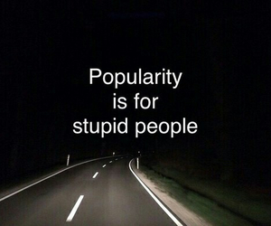 popularity, stupid, and quotes image