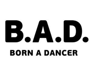bad, dancer, and born to dance image