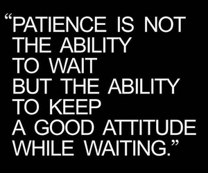 quote, attitude, and patience image