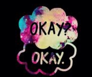 okay, okay?, and the fault in our stars image