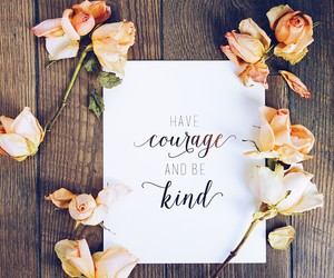 courage, quotes, and flowers image