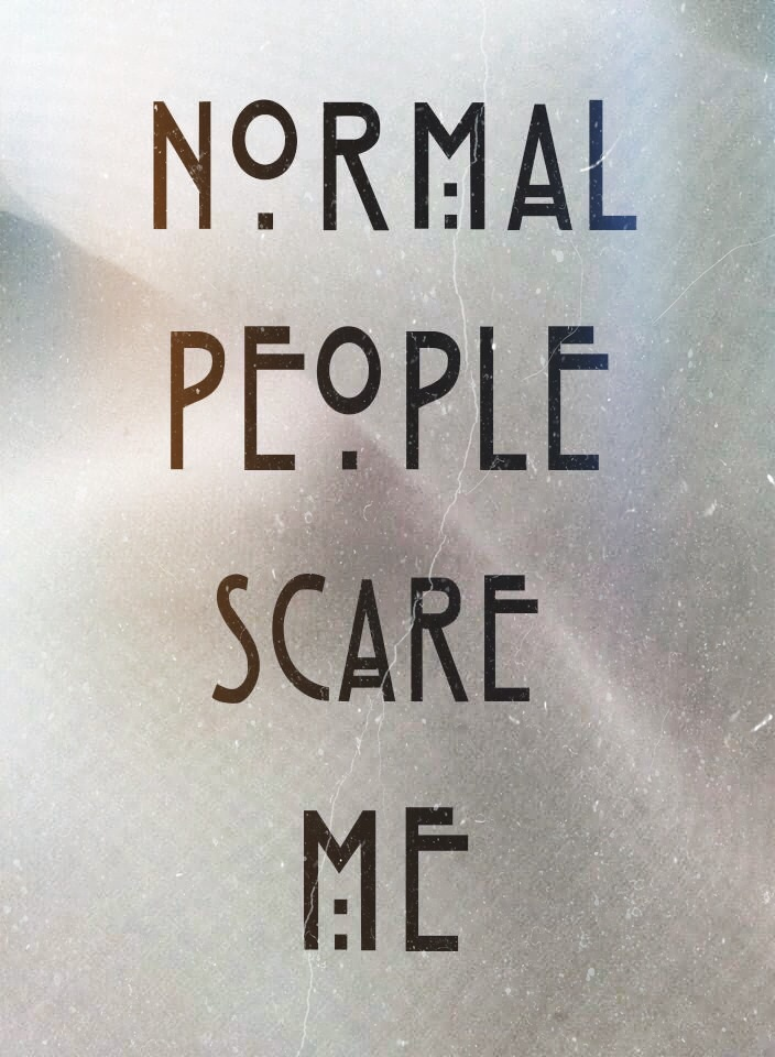 Normal People Scare Me Uploaded By Andres On We Heart It