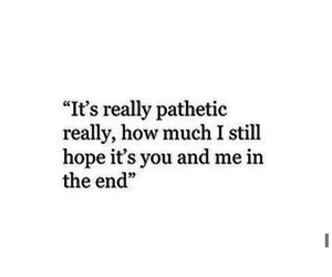 the end, you and me, and pathetic image