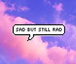sad, rad, and quote image