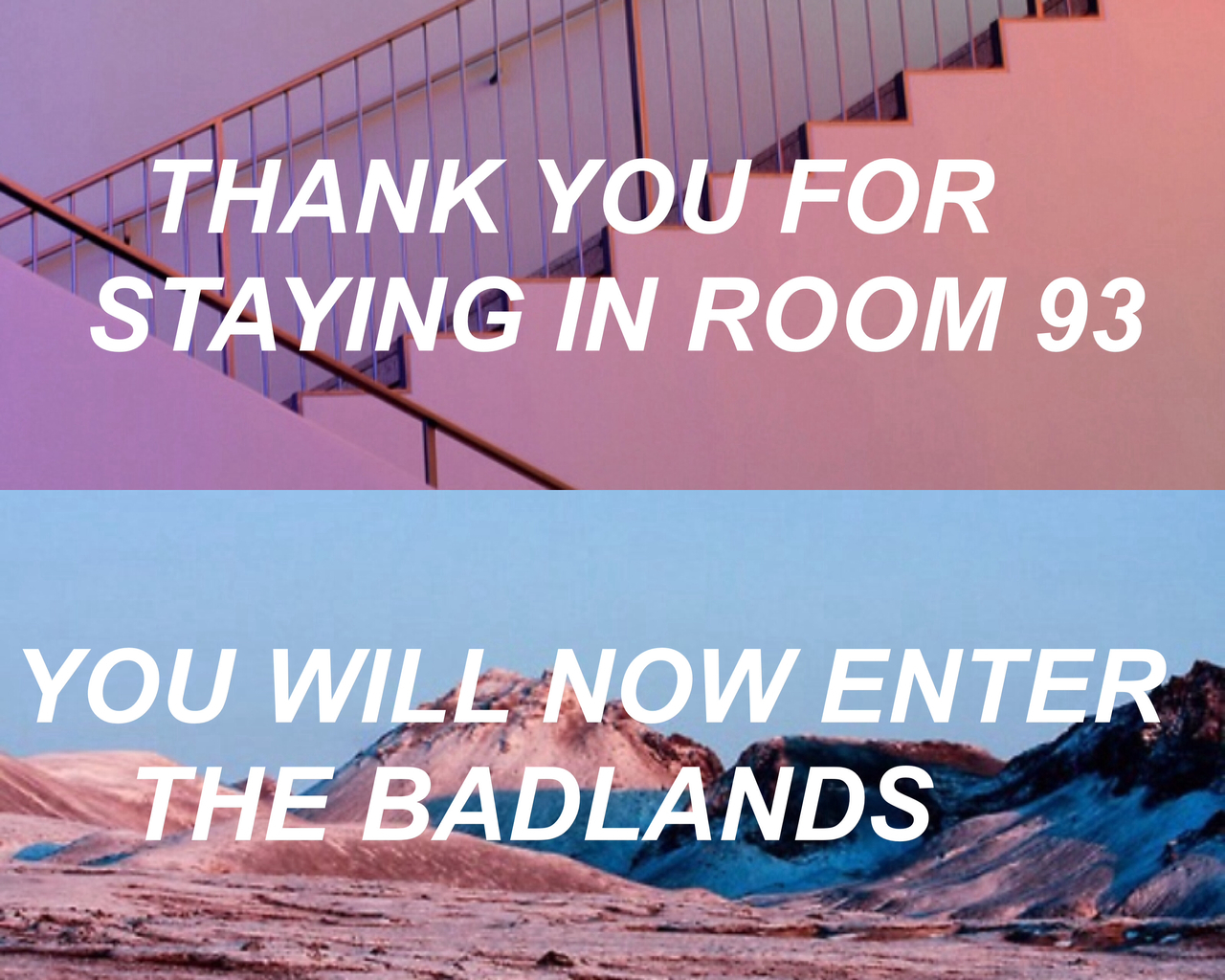 thank you for staying in room 93. you will now enter the badlands ...